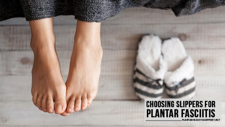 Choosing slippers for Plantar Fasciitis
